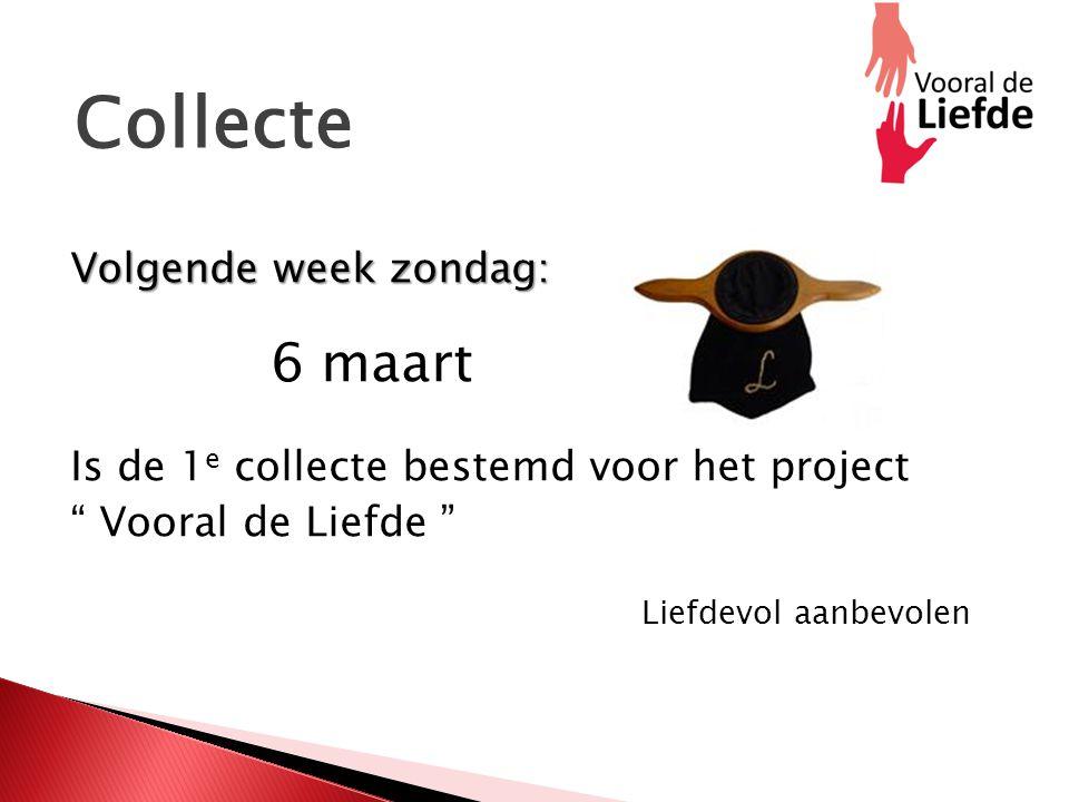 Collecte Volgende week zondag: Volgende week zondag: 6 maart Is de 1 e collecte bestemd voor het project Vooral de Liefde Liefdevol aanbevolen