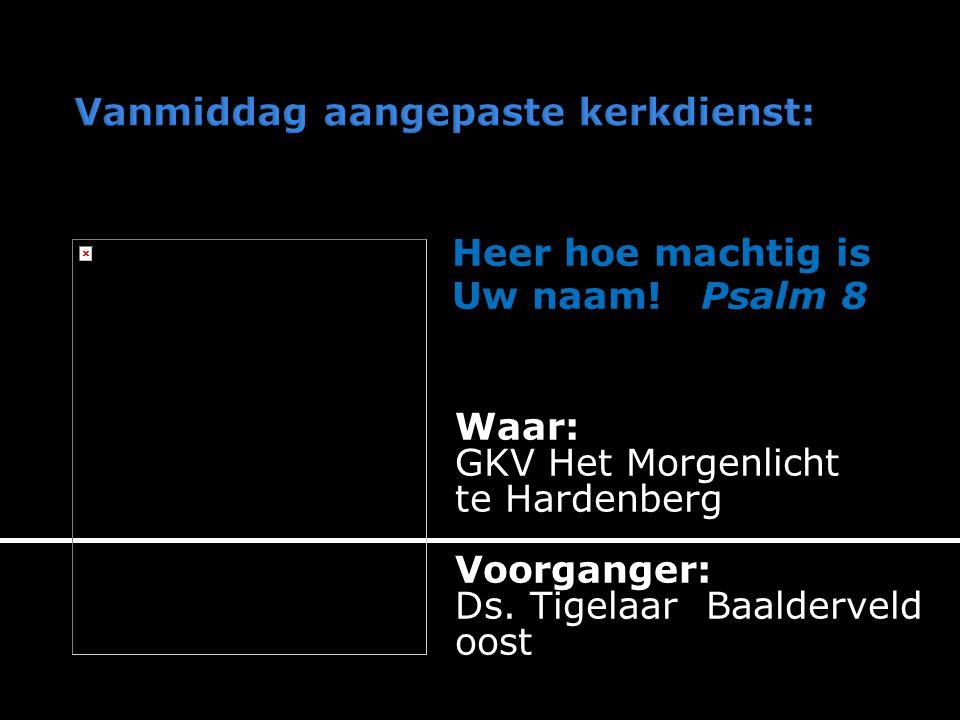Waar: GKV Het Morgenlicht te Hardenberg Voorganger: Ds.
