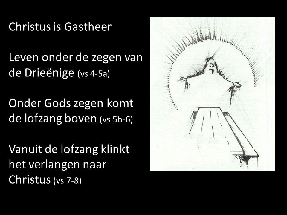 Christus is Gastheer Leven onder de zegen van de Drieënige (vs 4-5a) Onder Gods zegen komt de lofzang boven (vs 5b-6) Vanuit de lofzang klinkt het ver