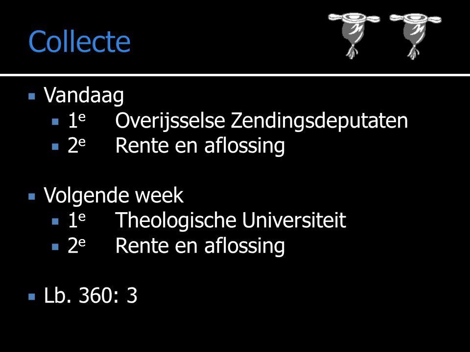  Vandaag  1 e Overijsselse Zendingsdeputaten  2 e Rente en aflossing  Volgende week  1 e Theologische Universiteit  2 e Rente en aflossing  Lb.