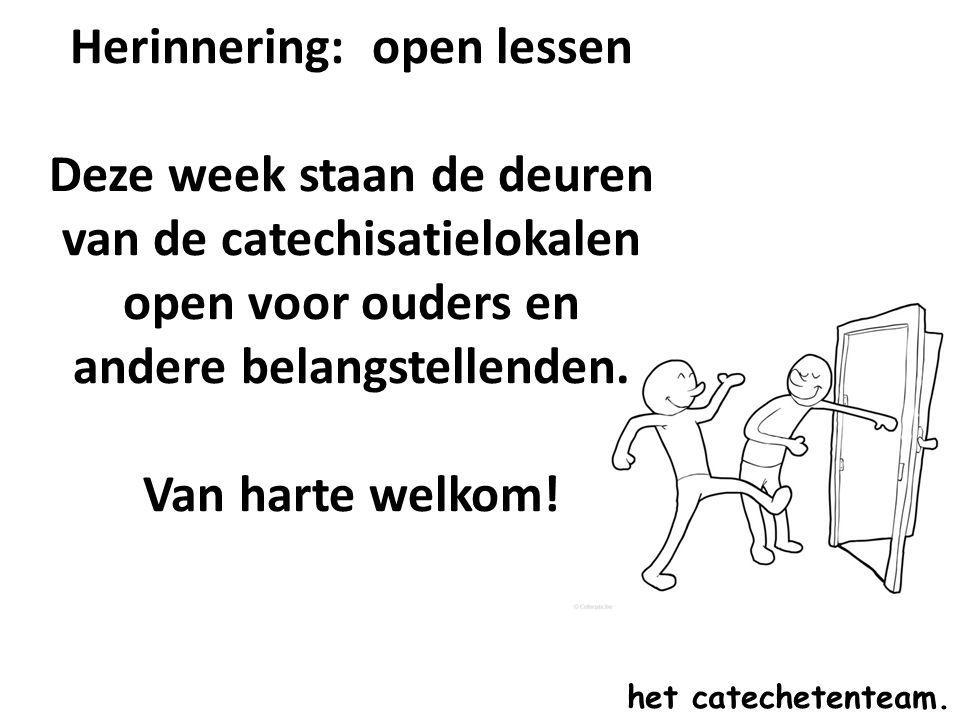 Herinnering: open lessen Deze week staan de deuren van de catechisatielokalen open voor ouders en andere belangstellenden. Van harte welkom! het catec