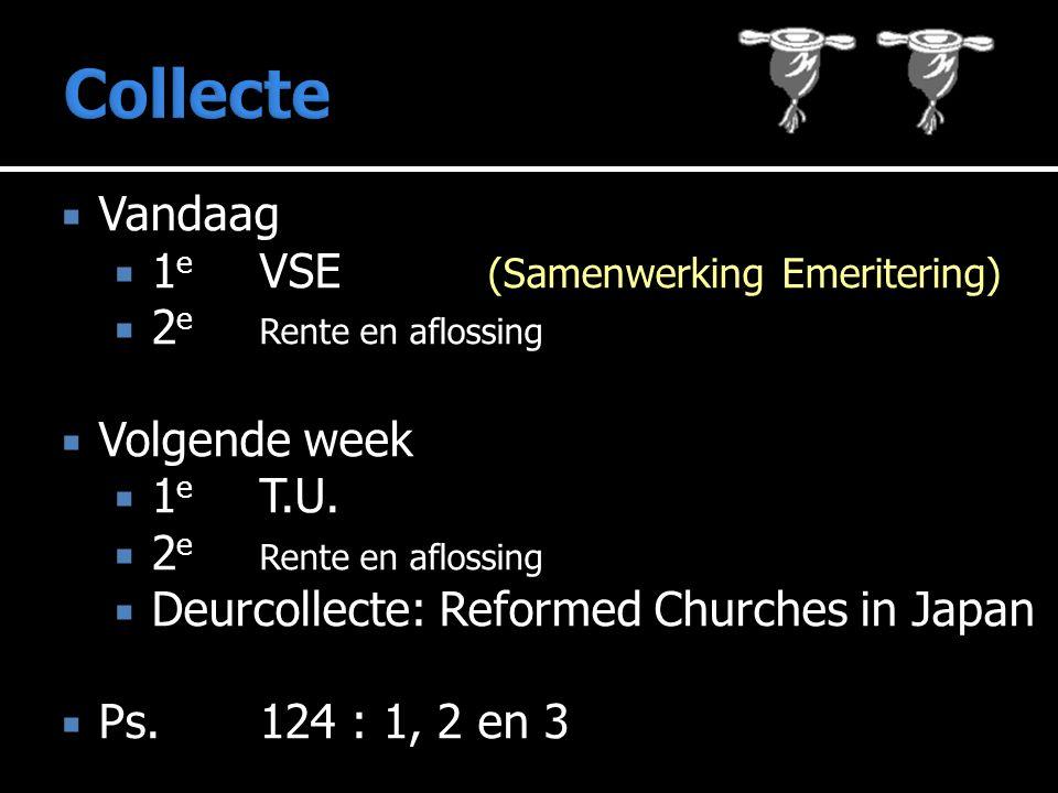  Vandaag  1 e VSE (Samenwerking Emeritering)  2 e Rente en aflossing  Volgende week  1 e T.U.  2 e Rente en aflossing  Deurcollecte: Reformed C