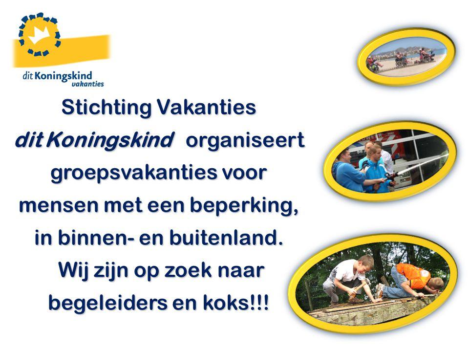 Stichting Vakanties dit Koningskind organiseert groepsvakanties voor mensen met een beperking, in binnen- en buitenland. Wij zijn op zoek naar begelei