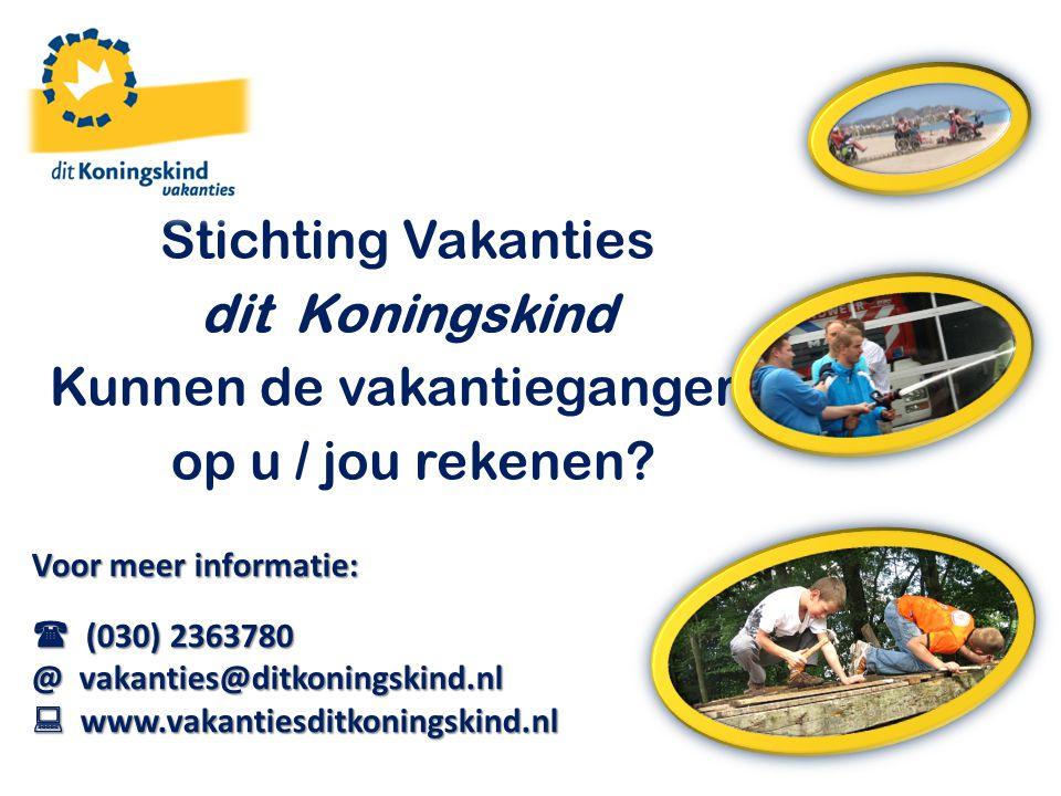 Stichting Vakanties dit Koningskind Kunnen de vakantiegangers op u / jou rekenen.