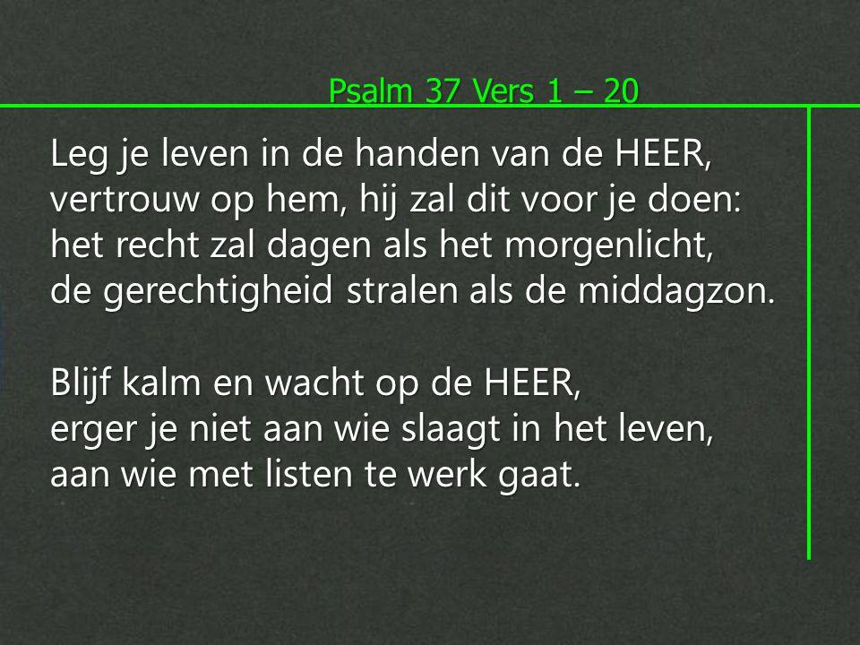 Psalm 37 Vers 1 – 20 Wind je niet op, laat je woede varen, erger je niet, dat brengt maar onheil.