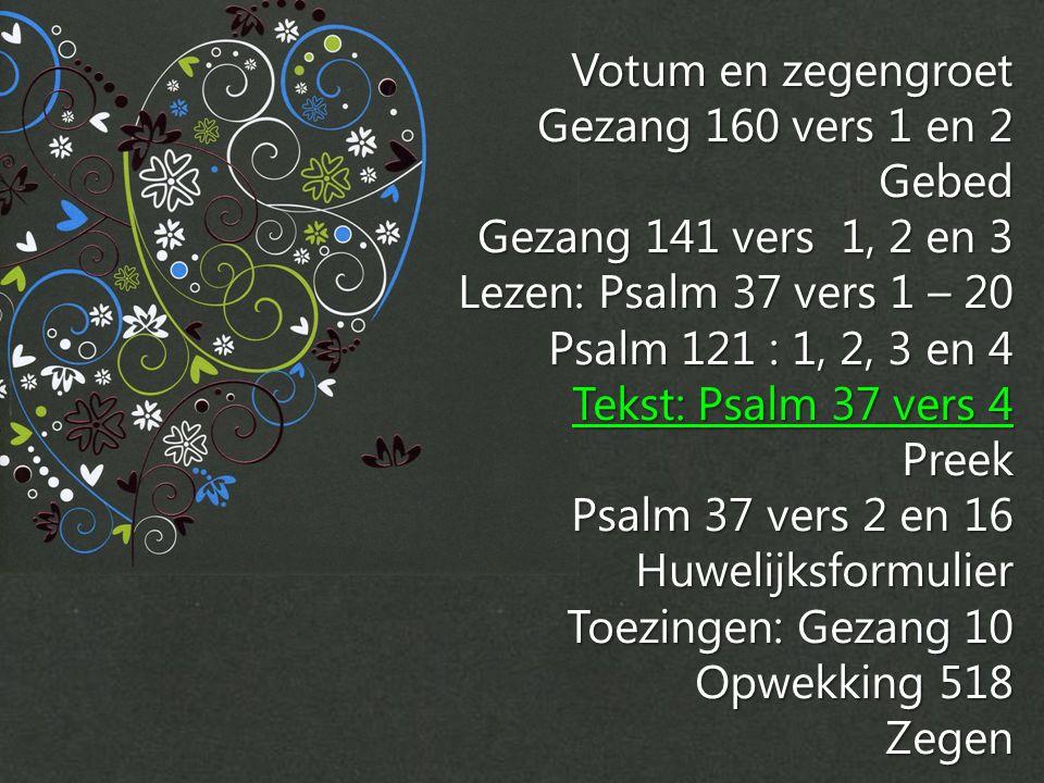 Psalm 37 vers 4 Zoek je geluk bij de HEER, hij zal geven wat je hart verlangt.