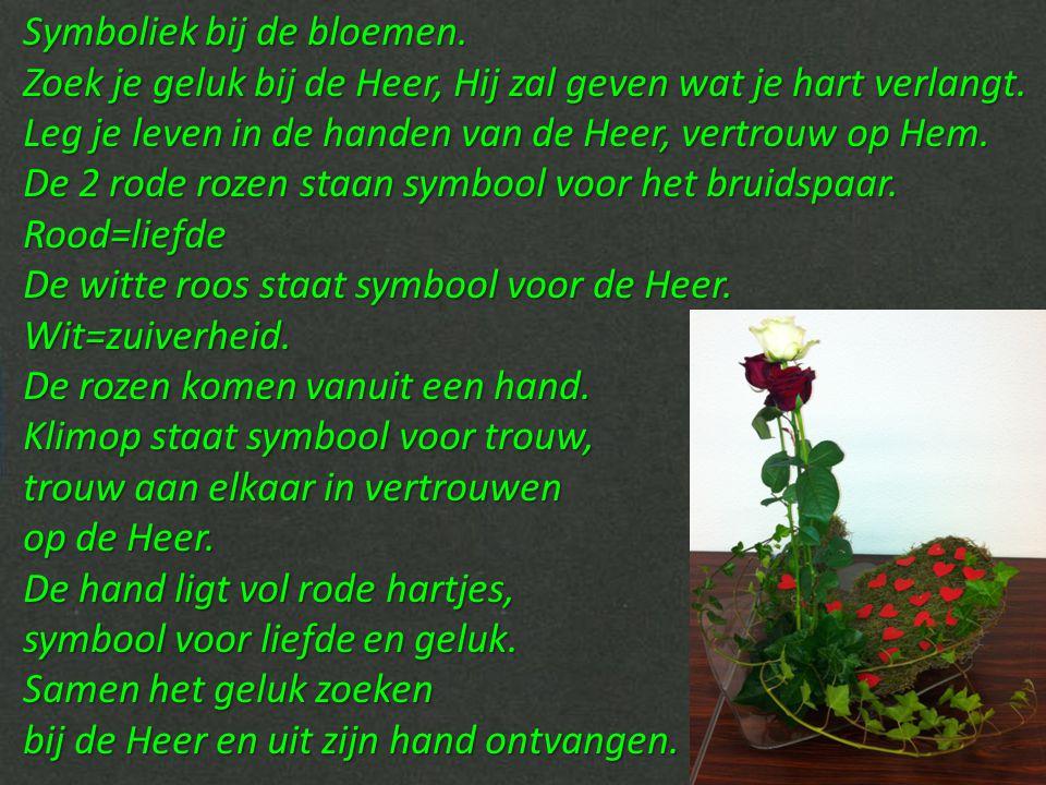 Symboliek bij de bloemen.Zoek je geluk bij de Heer, Hij zal geven wat je hart verlangt.