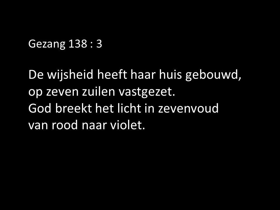 Gezang 138 : 3 De wijsheid heeft haar huis gebouwd, op zeven zuilen vastgezet.