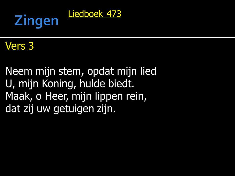 Liedboek 473 Vers 3 Neem mijn stem, opdat mijn lied U, mijn Koning, hulde biedt. Maak, o Heer, mijn lippen rein, dat zij uw getuigen zijn.