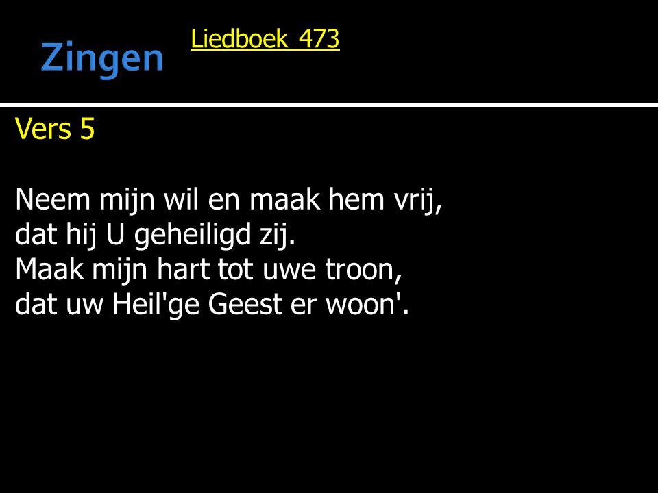 Liedboek 473 Vers 5 Neem mijn wil en maak hem vrij, dat hij U geheiligd zij. Maak mijn hart tot uwe troon, dat uw Heil'ge Geest er woon'.