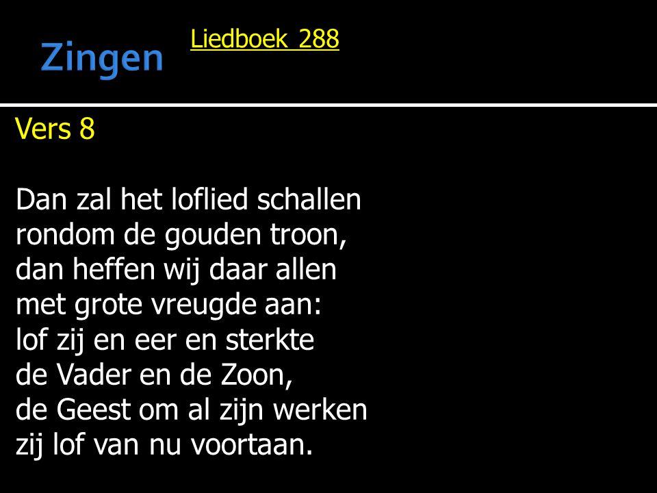 Liedboek 288 Vers 8 Dan zal het loflied schallen rondom de gouden troon, dan heffen wij daar allen met grote vreugde aan: lof zij en eer en sterkte de