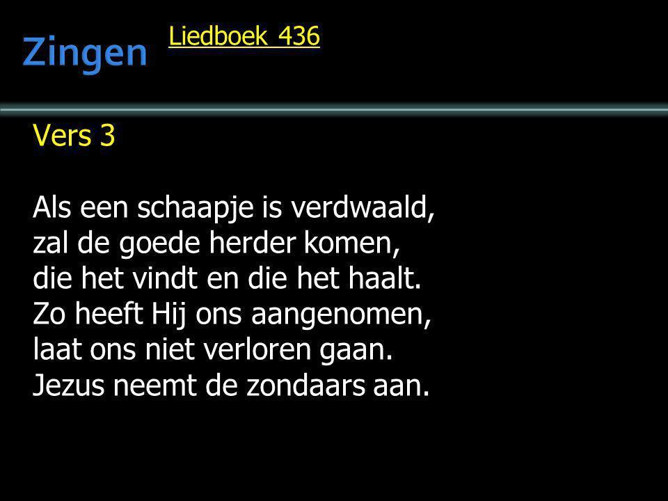 Liedboek 436 Vers 3 Als een schaapje is verdwaald, zal de goede herder komen, die het vindt en die het haalt. Zo heeft Hij ons aangenomen, laat ons ni