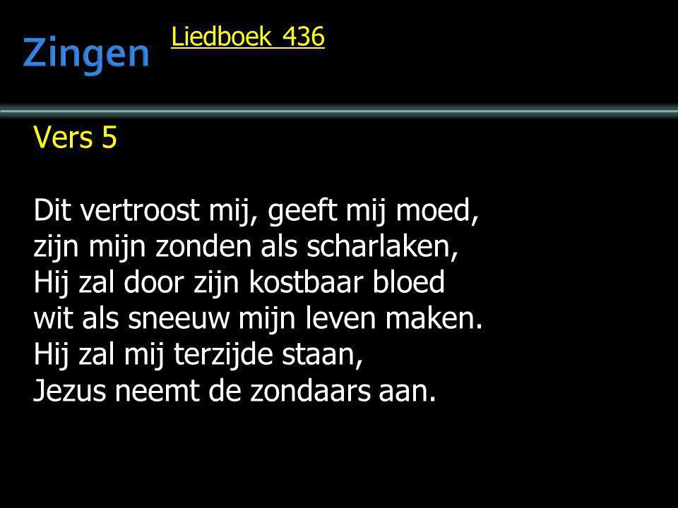 Liedboek 436 Vers 5 Dit vertroost mij, geeft mij moed, zijn mijn zonden als scharlaken, Hij zal door zijn kostbaar bloed wit als sneeuw mijn leven mak