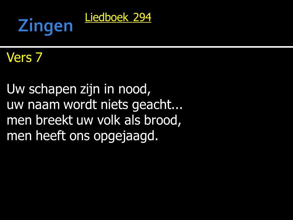 Liedboek 294 Vers 7 Uw schapen zijn in nood, uw naam wordt niets geacht... men breekt uw volk als brood, men heeft ons opgejaagd.