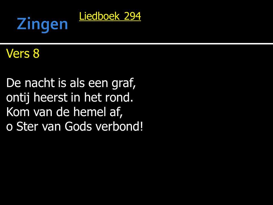 Liedboek 294 Vers 8 De nacht is als een graf, ontij heerst in het rond. Kom van de hemel af, o Ster van Gods verbond!