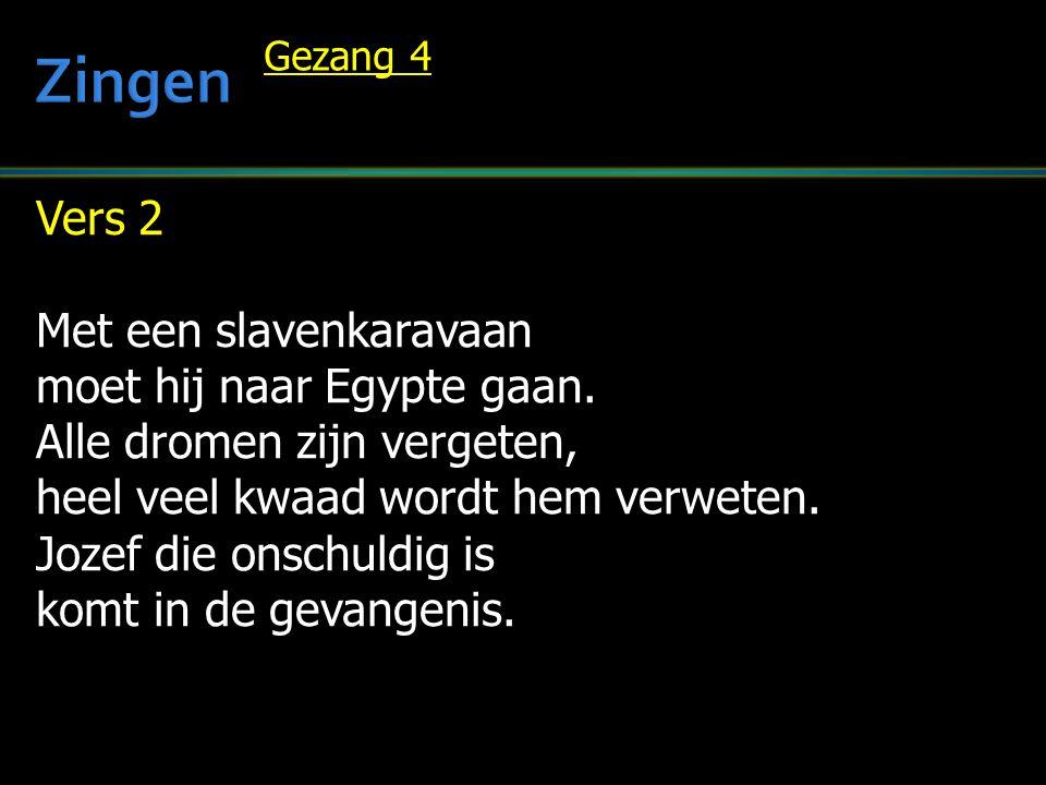 Vers 2 Met een slavenkaravaan moet hij naar Egypte gaan. Alle dromen zijn vergeten, heel veel kwaad wordt hem verweten. Jozef die onschuldig is komt i