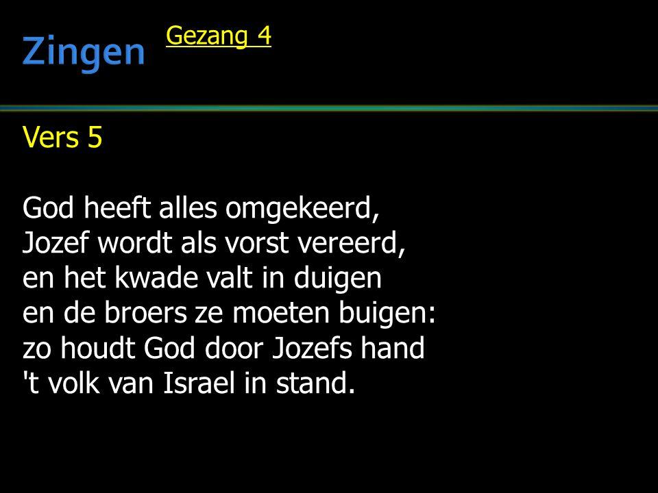 Vers 5 God heeft alles omgekeerd, Jozef wordt als vorst vereerd, en het kwade valt in duigen en de broers ze moeten buigen: zo houdt God door Jozefs h