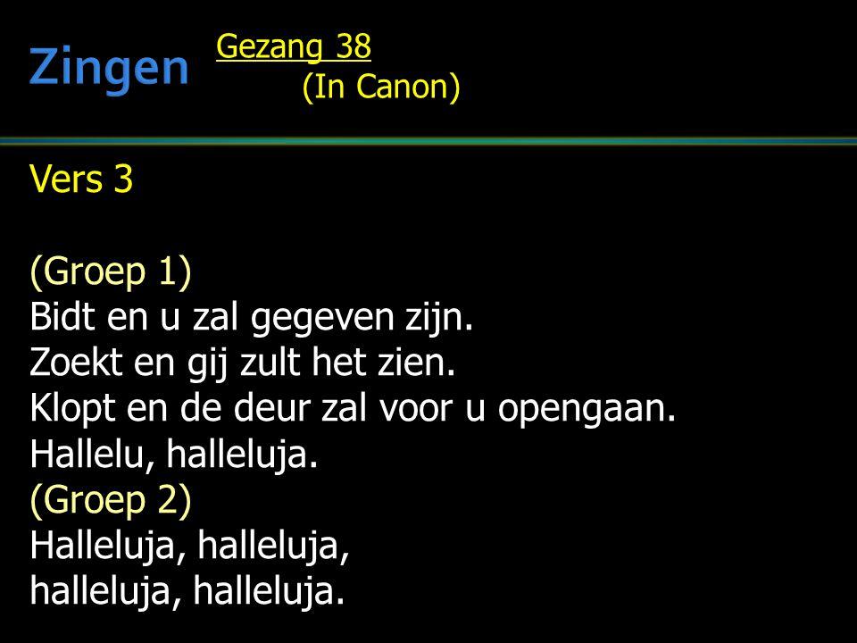 Vers 3 (Groep 1) Bidt en u zal gegeven zijn. Zoekt en gij zult het zien. Klopt en de deur zal voor u opengaan. Hallelu, halleluja. (Groep 2) Halleluja