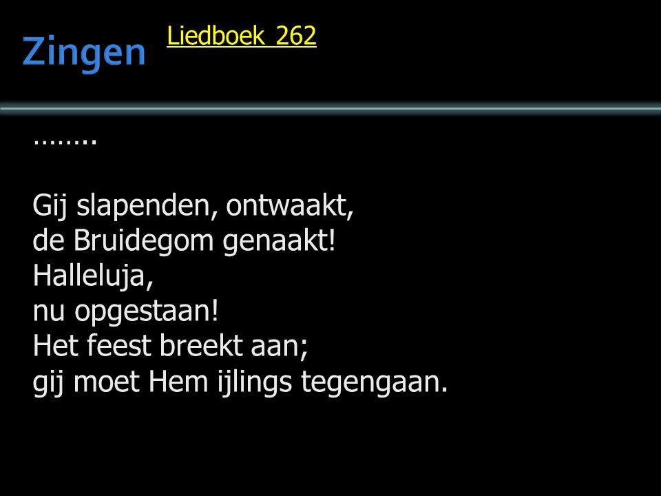 Liedboek 262 ……..Gij slapenden, ontwaakt, de Bruidegom genaakt.