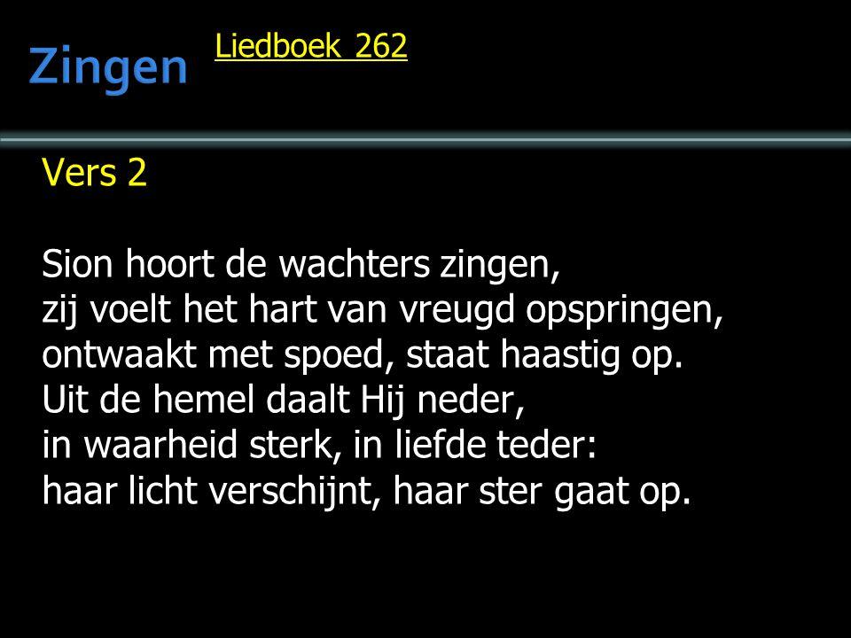 Liedboek 262 Vers 2 Sion hoort de wachters zingen, zij voelt het hart van vreugd opspringen, ontwaakt met spoed, staat haastig op.