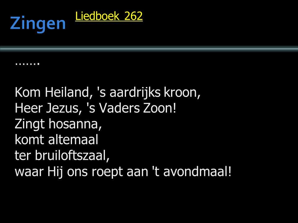 Liedboek 262 …….Kom Heiland, s aardrijks kroon, Heer Jezus, s Vaders Zoon.