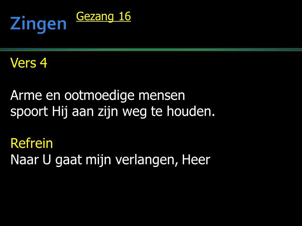 Vers 4 Arme en ootmoedige mensen spoort Hij aan zijn weg te houden. Refrein Naar U gaat mijn verlangen, Heer Gezang 16