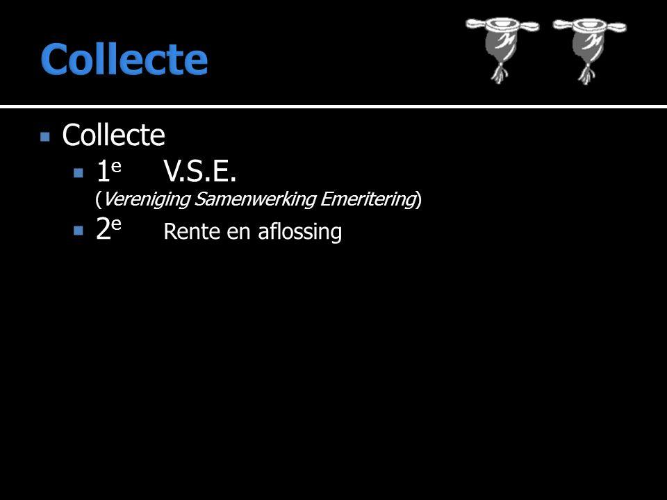  Collecte  1 e V.S.E. (Vereniging Samenwerking Emeritering)  2 e Rente en aflossing
