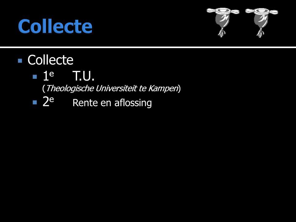  Collecte  1 e T.U. (Theologische Universiteit te Kampen)  2 e Rente en aflossing