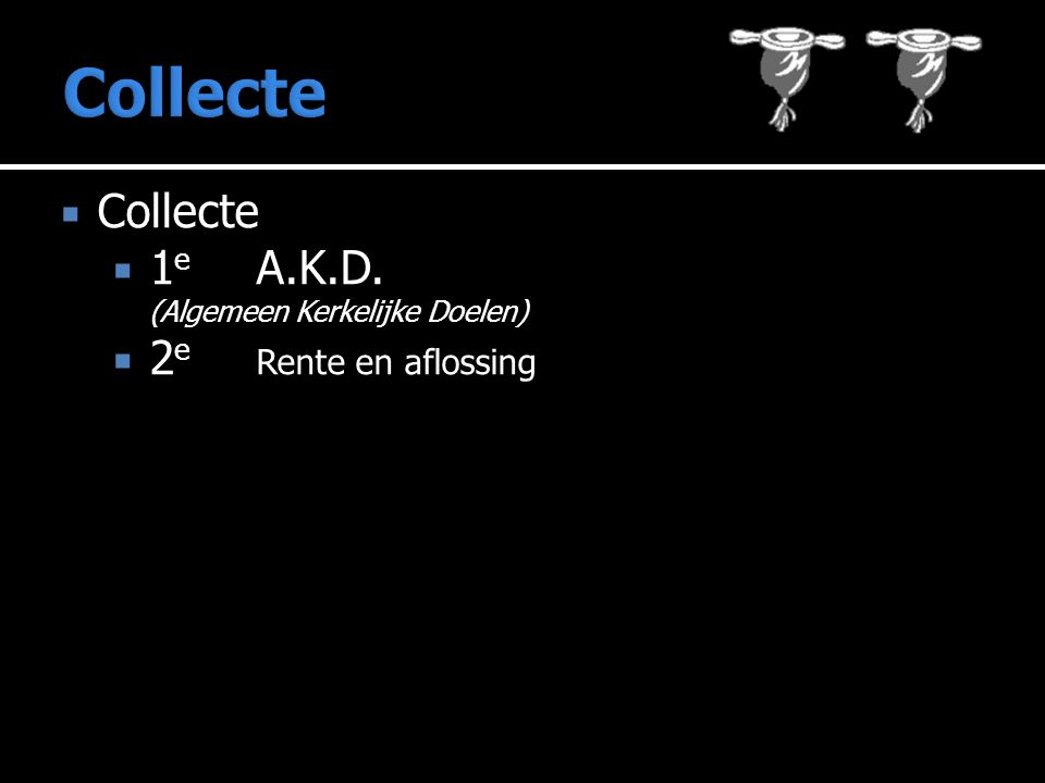  Collecte  1 e A.K.D. (Algemeen Kerkelijke Doelen)  2 e Rente en aflossing