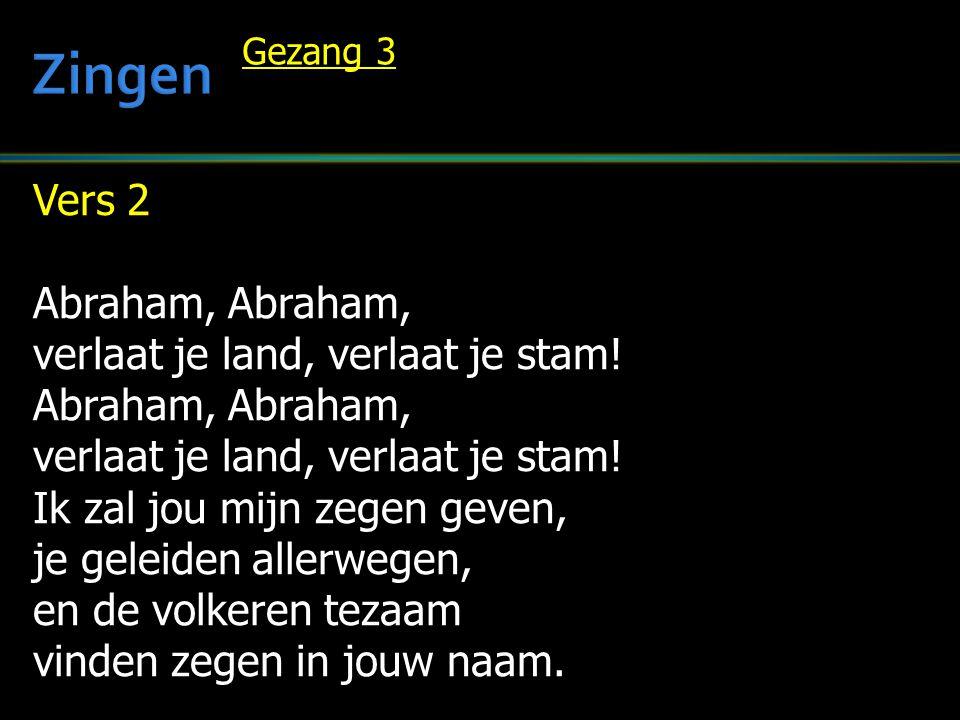 Vers 2 Abraham, Abraham, verlaat je land, verlaat je stam.