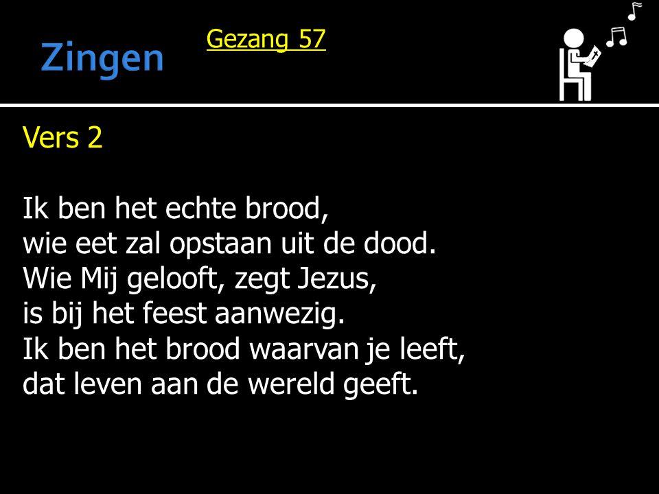 Gezang 57 Vers 2 Ik ben het echte brood, wie eet zal opstaan uit de dood.