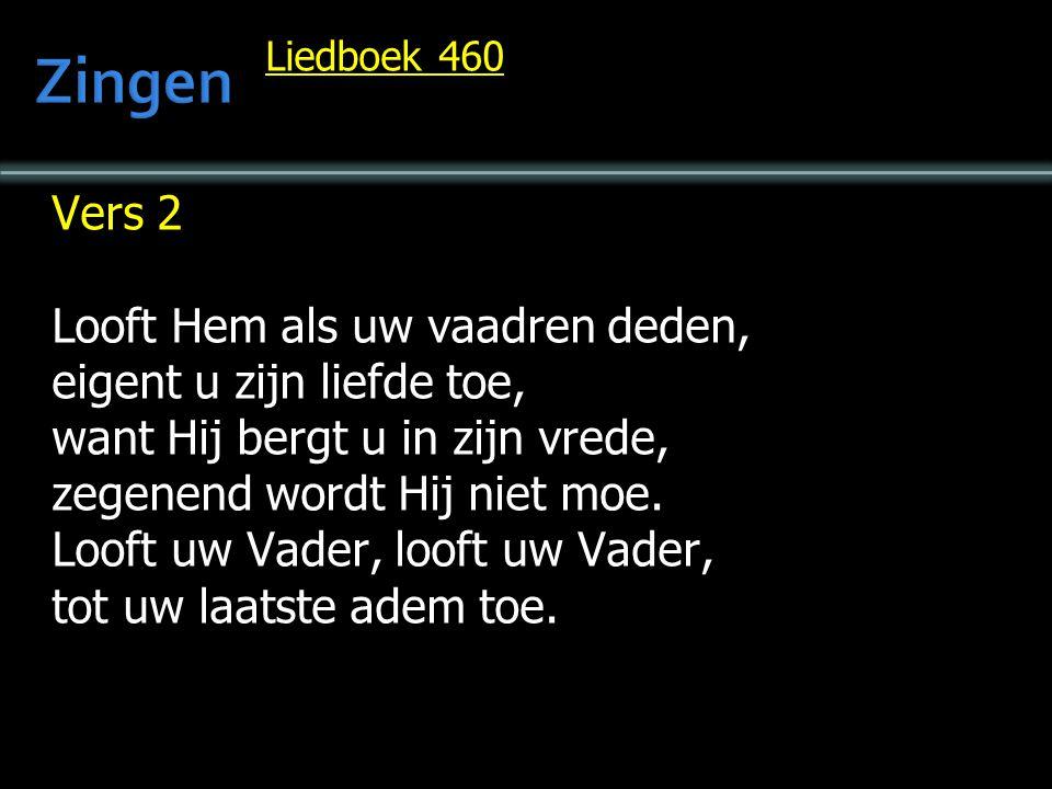 Liedboek 460 Vers 2 Looft Hem als uw vaadren deden, eigent u zijn liefde toe, want Hij bergt u in zijn vrede, zegenend wordt Hij niet moe. Looft uw Va