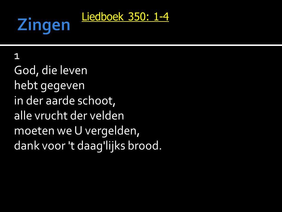 Liedboek 350: 1-4 2 Niet voor schuren, die niet duren, gaaft Gij vruchtbaarheid, maar opdat op aarde, in uw goede gaarde, niemand honger lijdt.