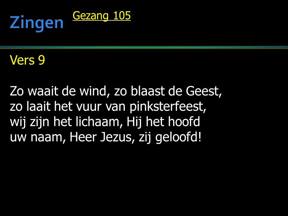 Vers 9 Zo waait de wind, zo blaast de Geest, zo laait het vuur van pinksterfeest, wij zijn het lichaam, Hij het hoofd uw naam, Heer Jezus, zij geloofd