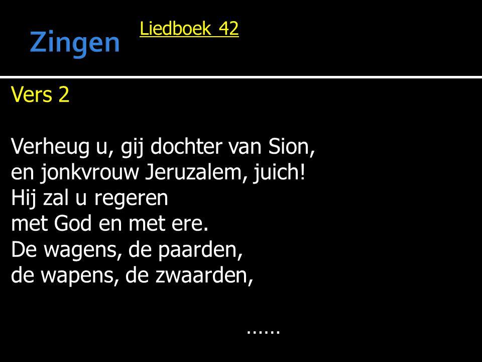 Liedboek 42 Vers 2 Verheug u, gij dochter van Sion, en jonkvrouw Jeruzalem, juich.