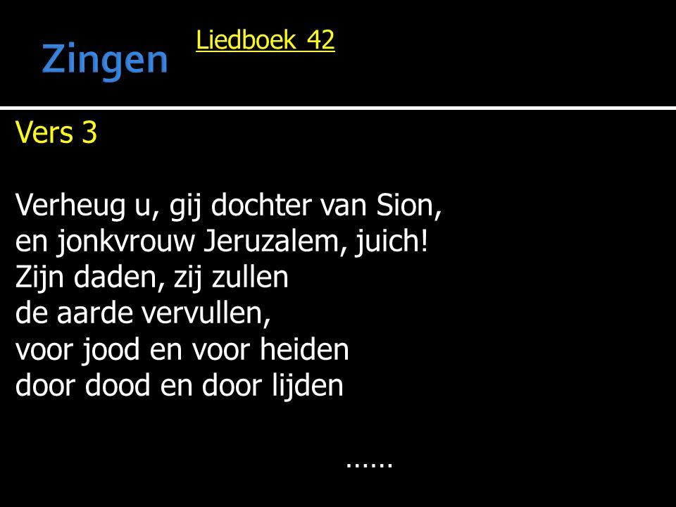 Liedboek 42 Vers 3 Verheug u, gij dochter van Sion, en jonkvrouw Jeruzalem, juich.