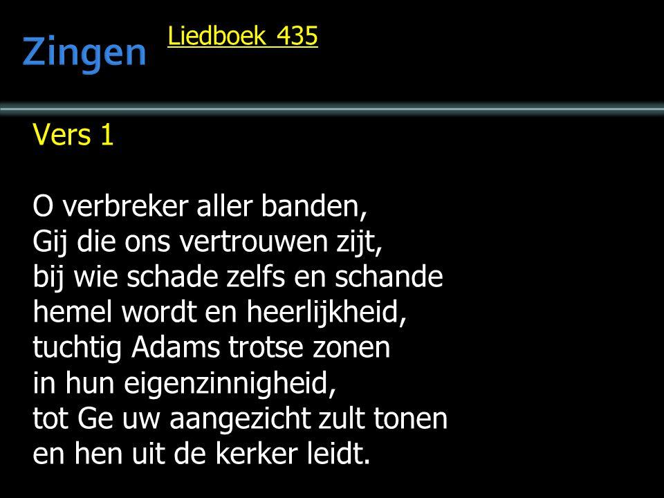 Liedboek 435 Vers 1 O verbreker aller banden, Gij die ons vertrouwen zijt, bij wie schade zelfs en schande hemel wordt en heerlijkheid, tuchtig Adams