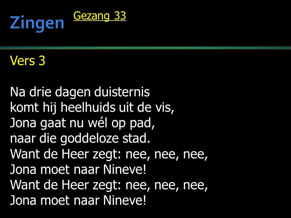 Vers 4 Nineve hoort Jona aan en de mensen zijn ontdaan; zitten neer in zak en as, dagenlang wordt er gevast.