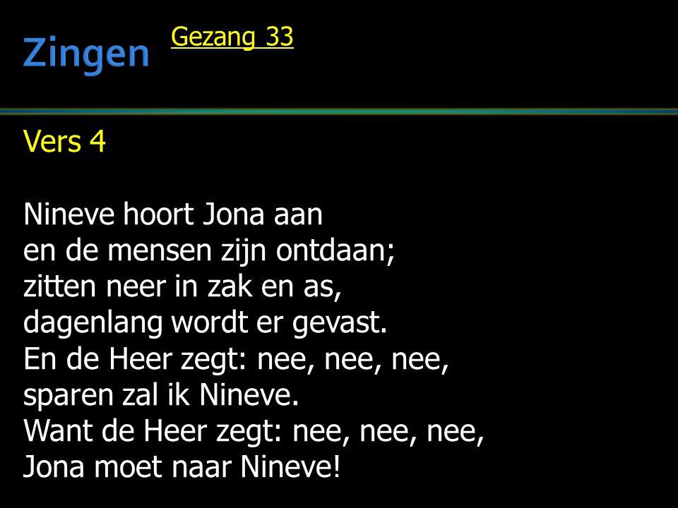 Vers 4 Nineve hoort Jona aan en de mensen zijn ontdaan; zitten neer in zak en as, dagenlang wordt er gevast. En de Heer zegt: nee, nee, nee, sparen za