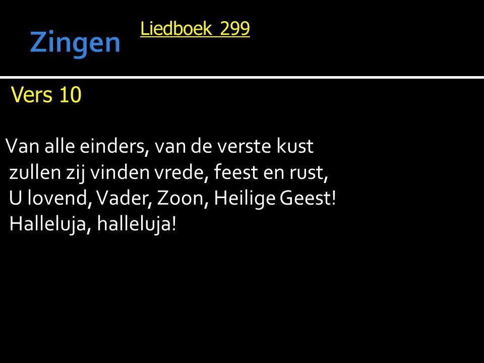 Liedboek 299 Vers 10 Van alle einders, van de verste kust zullen zij vinden vrede, feest en rust, U lovend, Vader, Zoon, Heilige Geest.