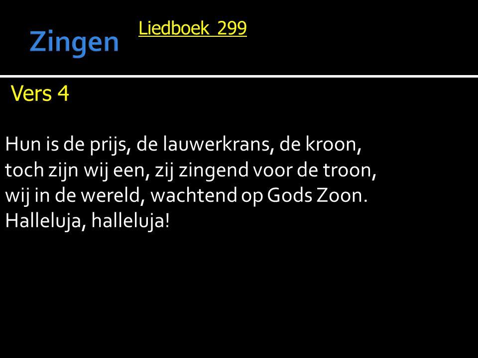 Liedboek 299 Vers 4 Hun is de prijs, de lauwerkrans, de kroon, toch zijn wij een, zij zingend voor de troon, wij in de wereld, wachtend op Gods Zoon.