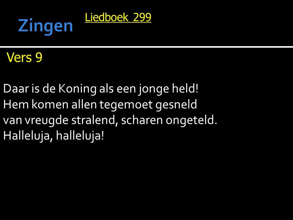 Liedboek 299 Vers 9 Daar is de Koning als een jonge held.