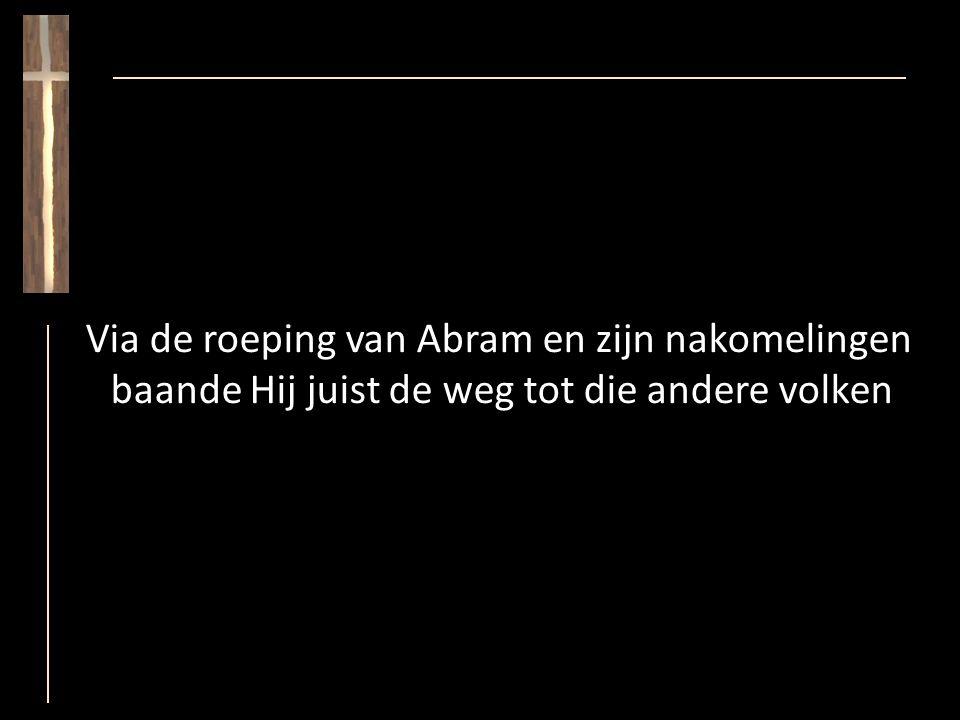 Via de roeping van Abram en zijn nakomelingen baande Hij juist de weg tot die andere volken