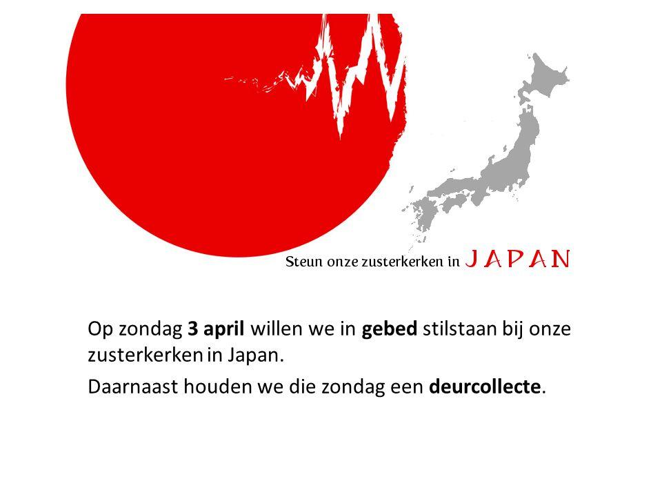 Op zondag 3 april willen we in gebed stilstaan bij onze zusterkerken in Japan. Daarnaast houden we die zondag een deurcollecte.