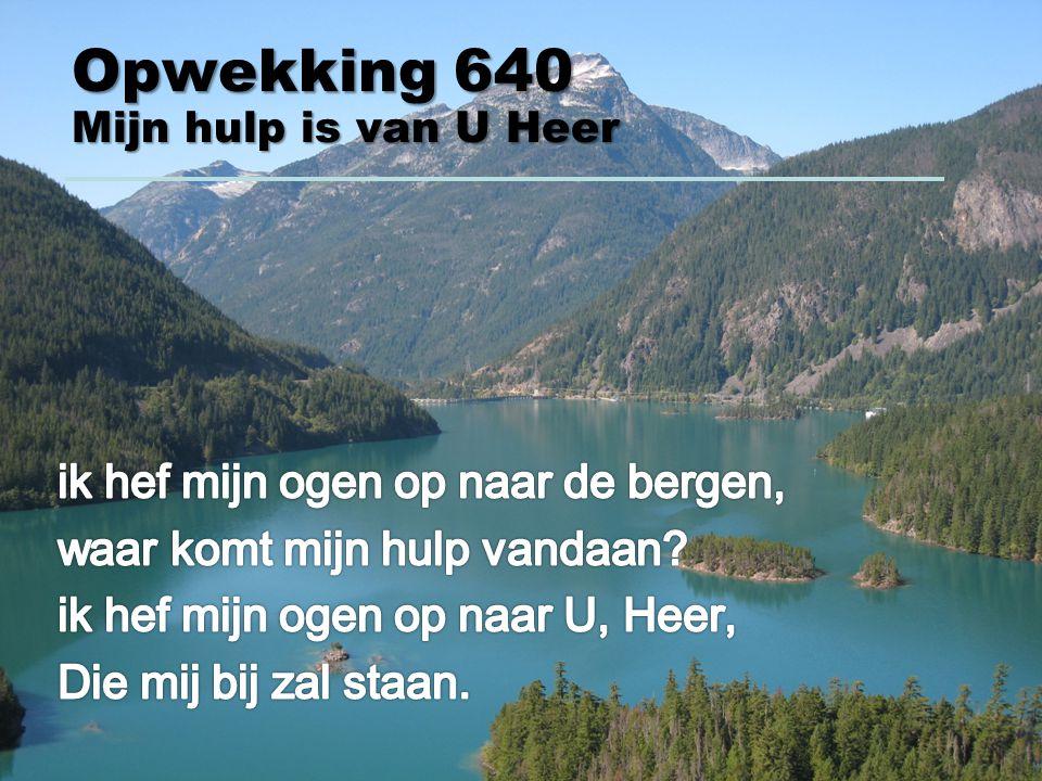 Opwekking 640 Mijn hulp is van U Heer