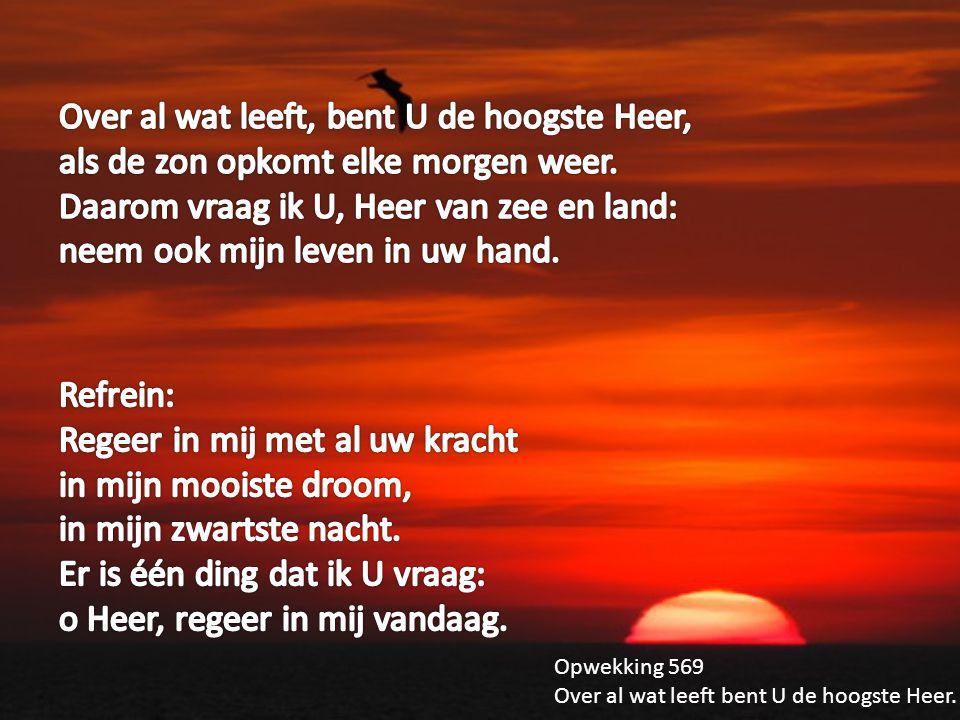 Opwekking 569 Over al wat leeft bent U de hoogste Heer.