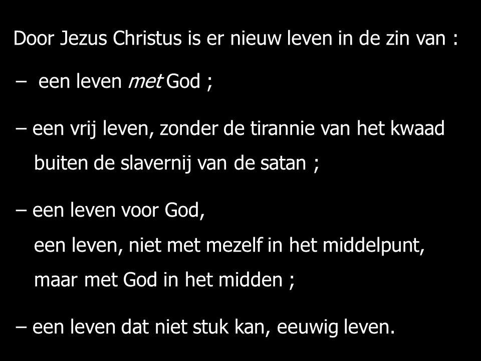 – een leven met God ; – een vrij leven, zonder de tirannie van het kwaad buiten de slavernij van de satan ; buiten de slavernij van de satan ; – een leven voor God, een leven, niet met mezelf in het middelpunt, een leven, niet met mezelf in het middelpunt, maar met God in het midden ; maar met God in het midden ; – een leven dat niet stuk kan, eeuwig leven.