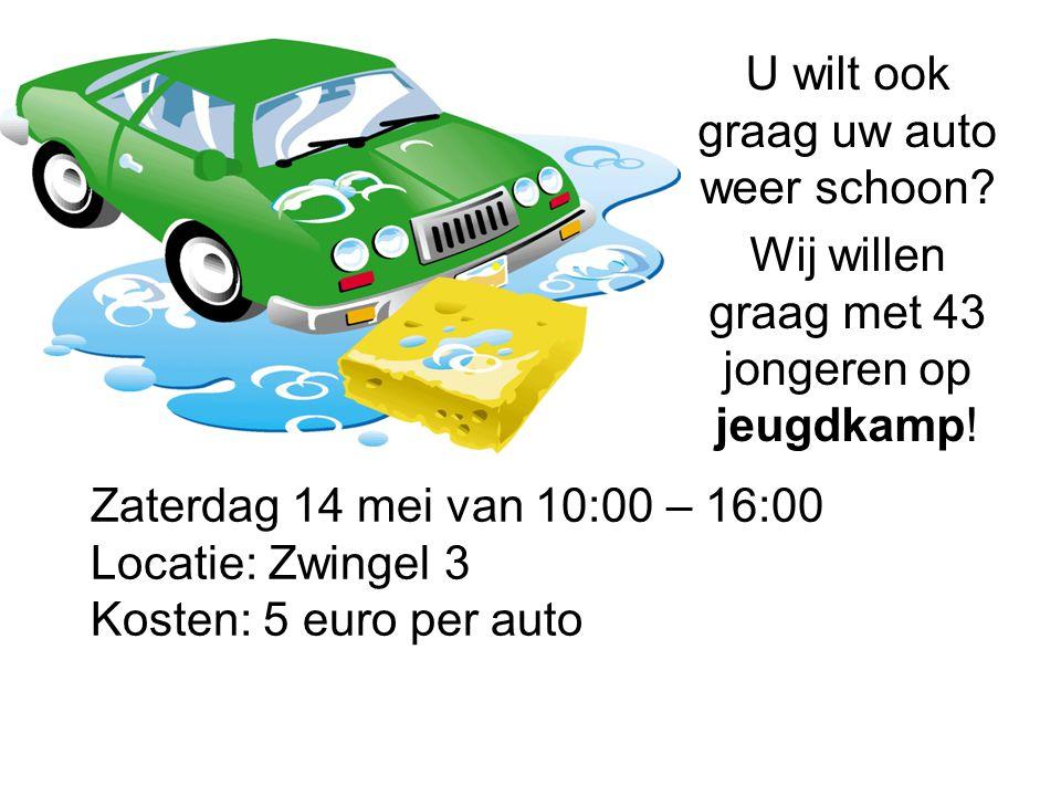 Zaterdag 14 mei van 10:00 – 16:00 Locatie: Zwingel 3 Kosten: 5 euro per auto U wilt ook graag uw auto weer schoon? Wij willen graag met 43 jongeren op