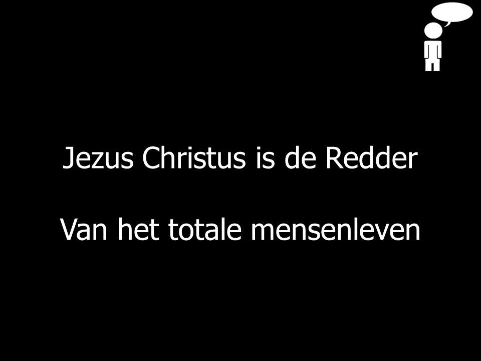Jezus Christus is de Redder Van het totale mensenleven