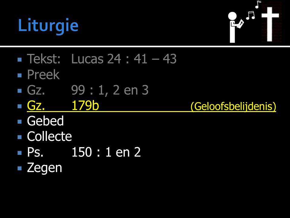  Tekst: Lucas 24 : 41 – 43  Preek  Gz. 99 : 1, 2 en 3  Gz.